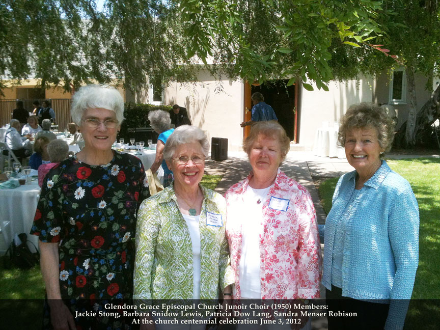Glendora Grace Episcopal Church Junoir Choir (1950) Members: Jackie Stong, Barbara Snidow Lewis, Patricia Dow Lang, Sandra Menser Robison At the church centennial celebration June 3, 2012
