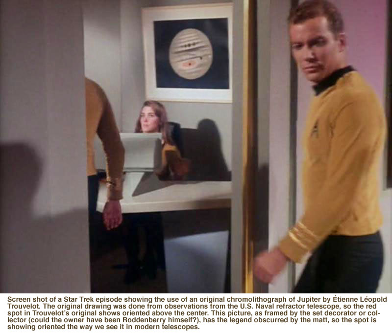 Screen shot of a Star Trek episode showing the use of an original chromolithograph of Jupiter by Étienne Léopold Trouvelot. The original drawing was done from observations from the U.S. Naval refractor telescope, so the red spot in Trouvelot's original shows oriented above the center. This picture, as framed by the set decorator or collector (could the owner have been Roddenberry himself?), has the legend obscurred by the matt, so the spot is showing oriented the way we see it in modern telescopes.